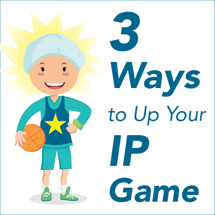 3 Ways to Up Your IP Game